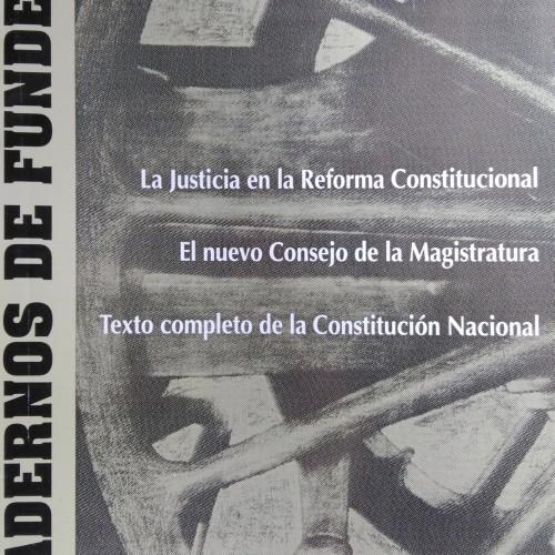 """CUADERNO 2: """"La Justicia en la Reforma Constitucional. El nuevo Consejo de la Magistratura. Texto completo de la Constitución Nacional"""""""