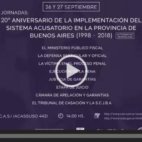 Jornadas celebradas en el marco del XX Aniversario de la implementación del sistema acusatorio en la provincia de Buenos Aires, llevadas a cabo los días 27 y 28 de septiembre de 2018.